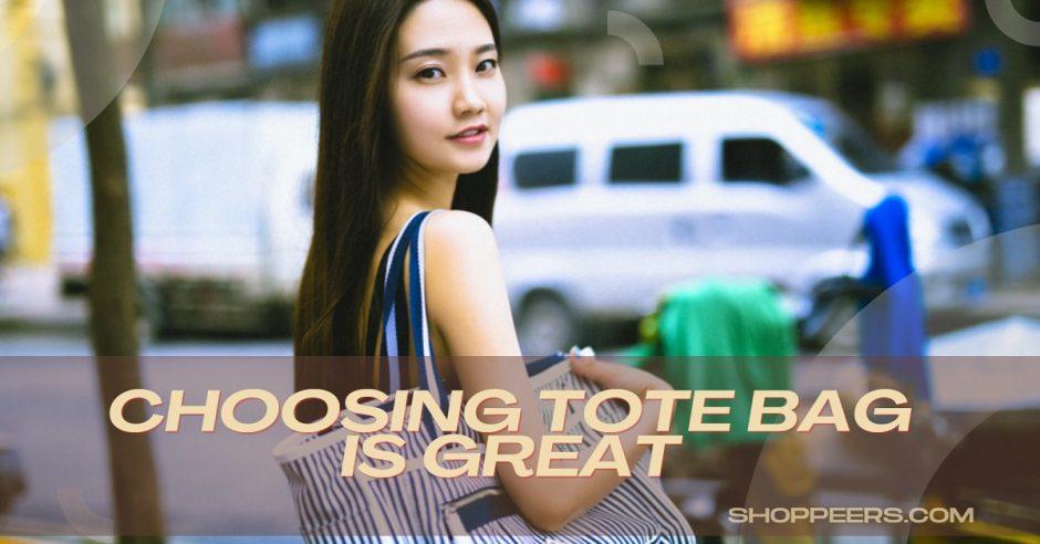 Choosing Tote Bag is Great