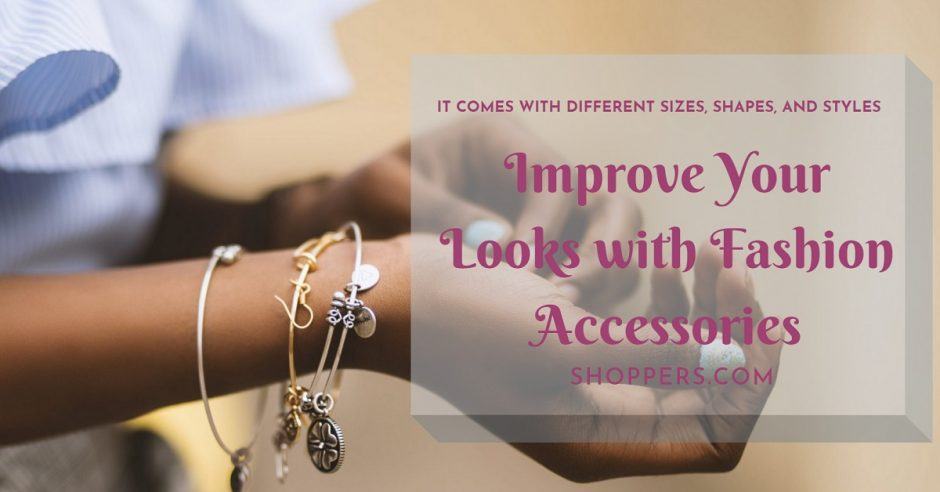 Improve Your Looks with Fashion Accessories