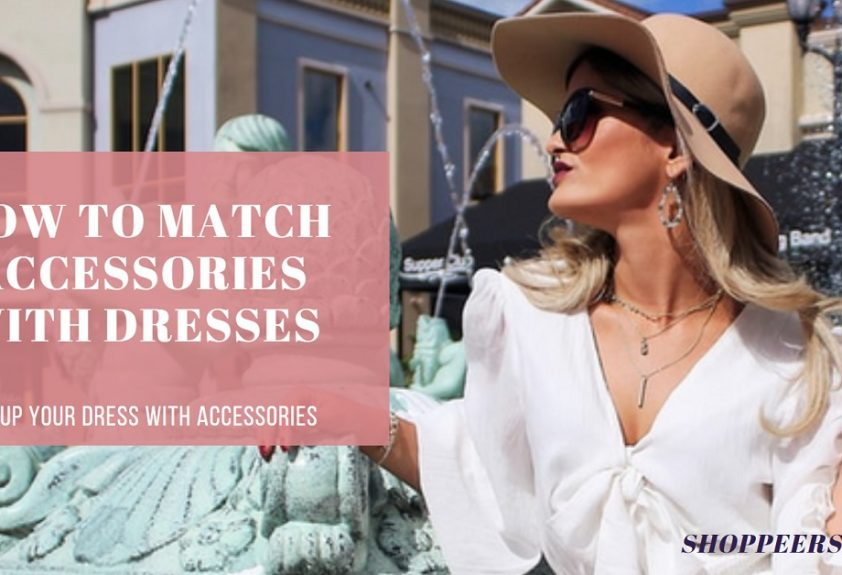 How to Match Accessories with Dresses