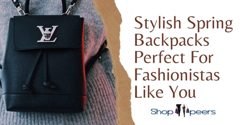 Stylish Spring Backpacks Perfect For Fashionistas Like You