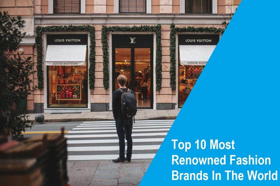 Top 10 Most Renowned Fashion Brands In The World