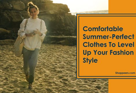 Comfortable Summer-Perfect Clothes To Level Up Your Fashion Style