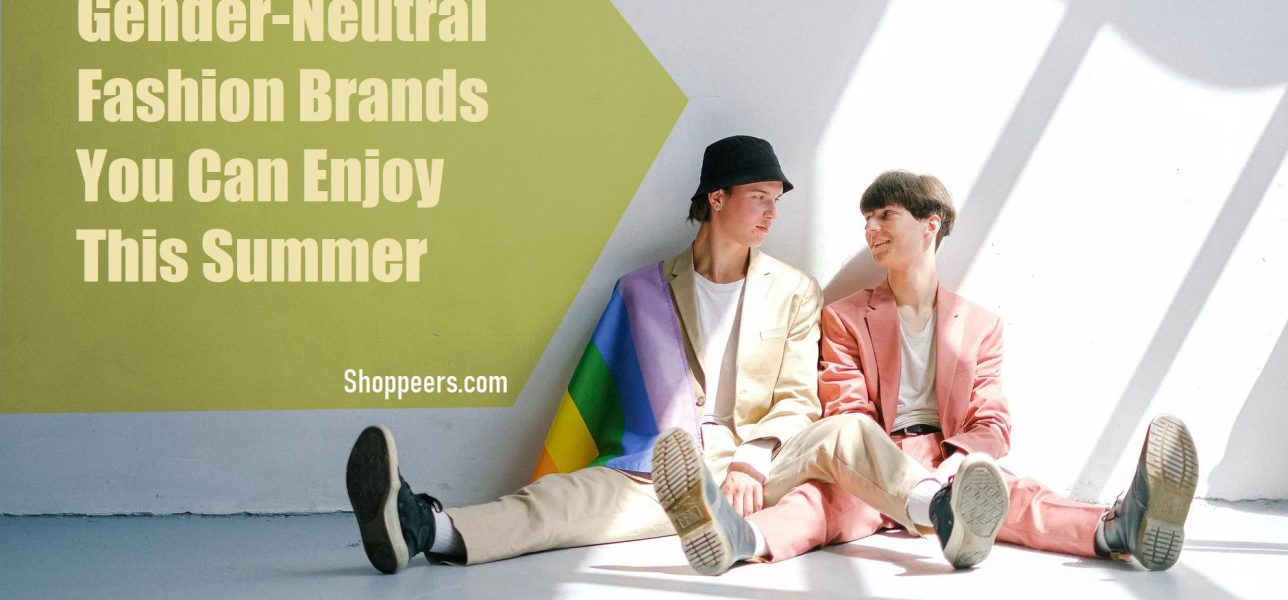 Gender-Neutral Fashion Brands You Can Enjoy This Summer
