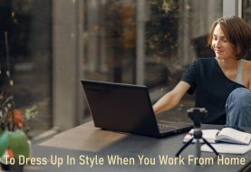 How To Dress Up In Style When You Work From Home