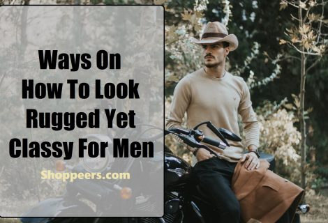 Ways On How To Look Rugged Yet Classy For Men