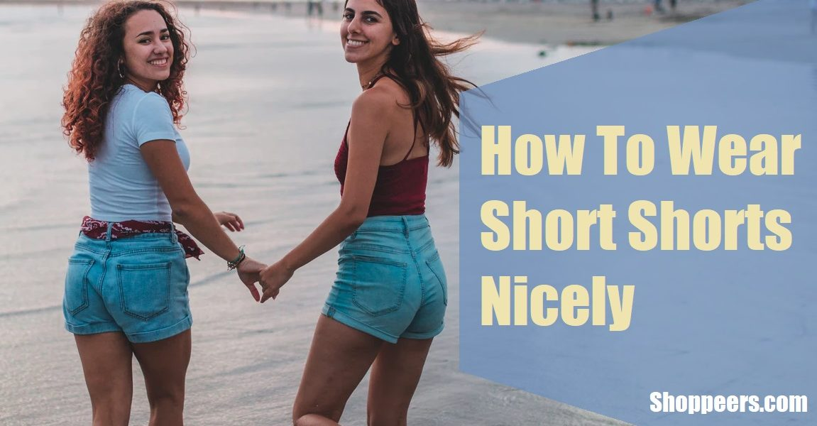 How To Wear Short Shorts Nicely