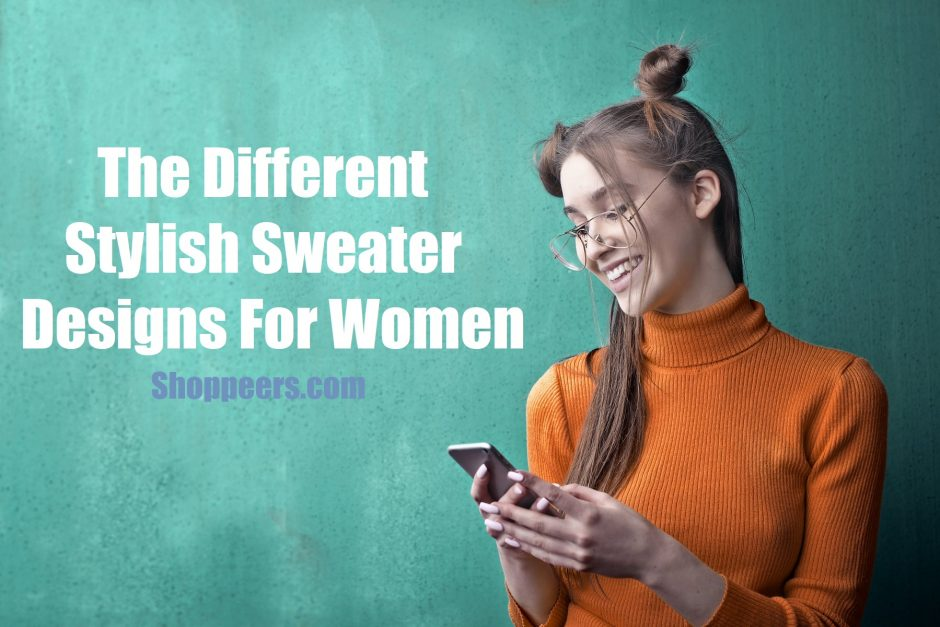 The Different Stylish Sweater Designs For Women