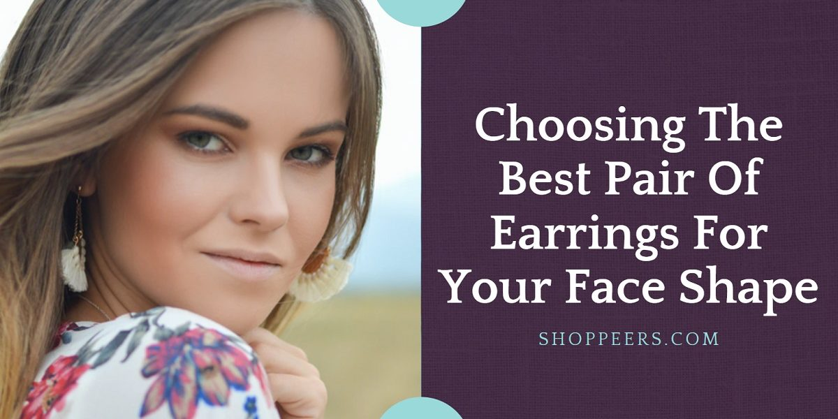 Choosing The Best Pair Of Earrings For Your Face Shape
