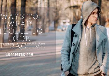 Ways to Wear Hoodie to Look Attractive