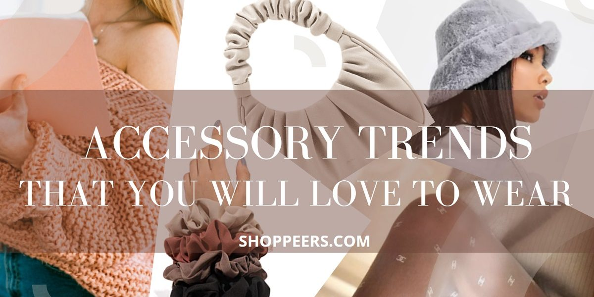 Accessory Trends That You Will Love To Wear