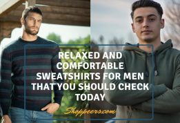Relaxed and Comfortable Sweatshirts For Men That You Should Check Today